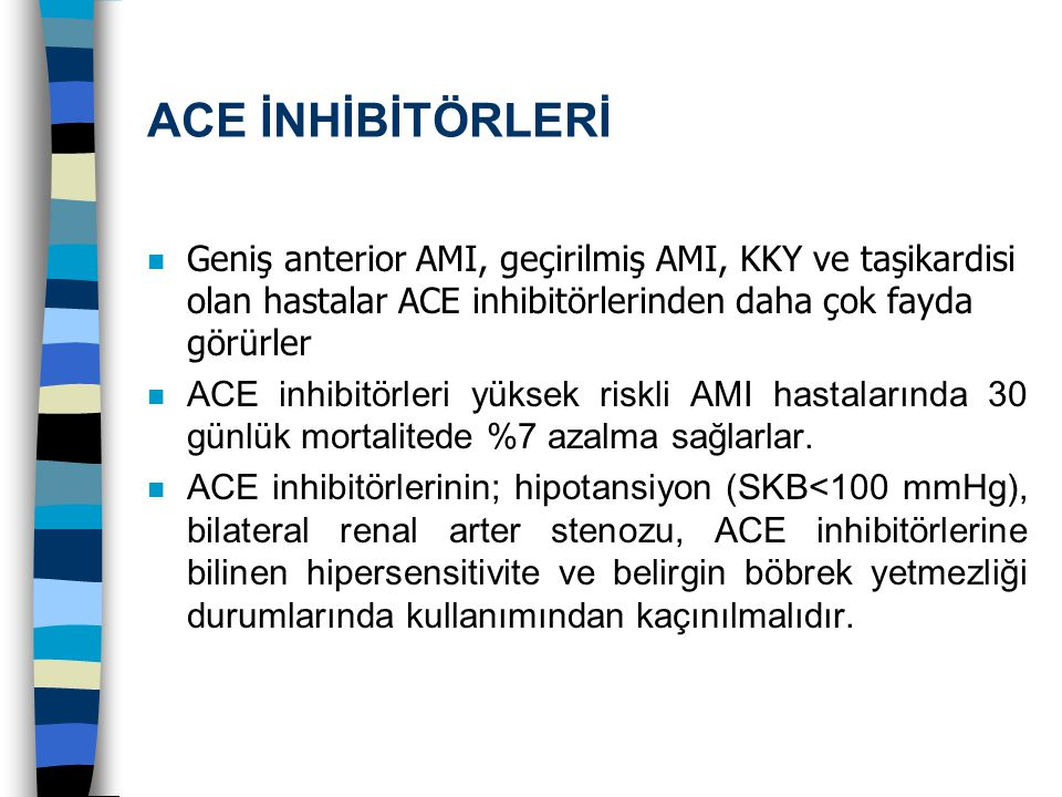 ACE İNHİBİTÖRLERİ Geniş anterior AMI, geçirilmiş AMI, KKY ve taşikardisi olan hastalar ACE inhibitörlerinden daha çok fayda görürler.