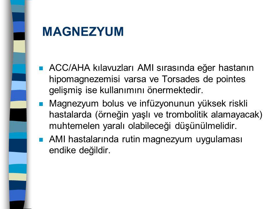 MAGNEZYUM ACC/AHA kılavuzları AMI sırasında eğer hastanın hipomagnezemisi varsa ve Torsades de pointes gelişmiş ise kullanımını önermektedir.
