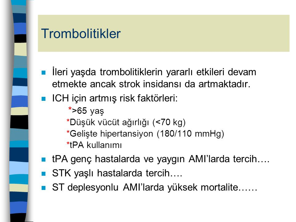 Trombolitikler İleri yaşda trombolitiklerin yararlı etkileri devam etmekte ancak strok insidansı da artmaktadır.