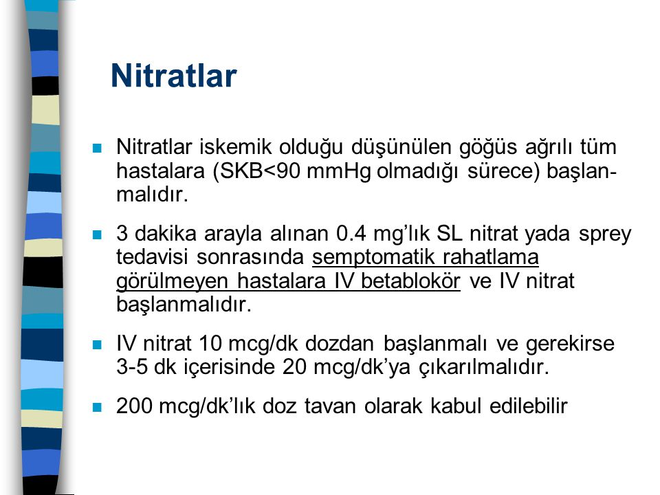 Nitratlar Nitratlar iskemik olduğu düşünülen göğüs ağrılı tüm hastalara (SKB<90 mmHg olmadığı sürece) başlan- malıdır.