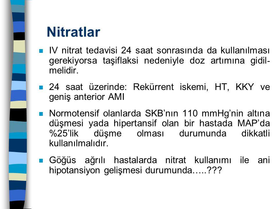 Nitratlar IV nitrat tedavisi 24 saat sonrasında da kullanılması gerekiyorsa taşiflaksi nedeniyle doz artımına gidil- melidir.