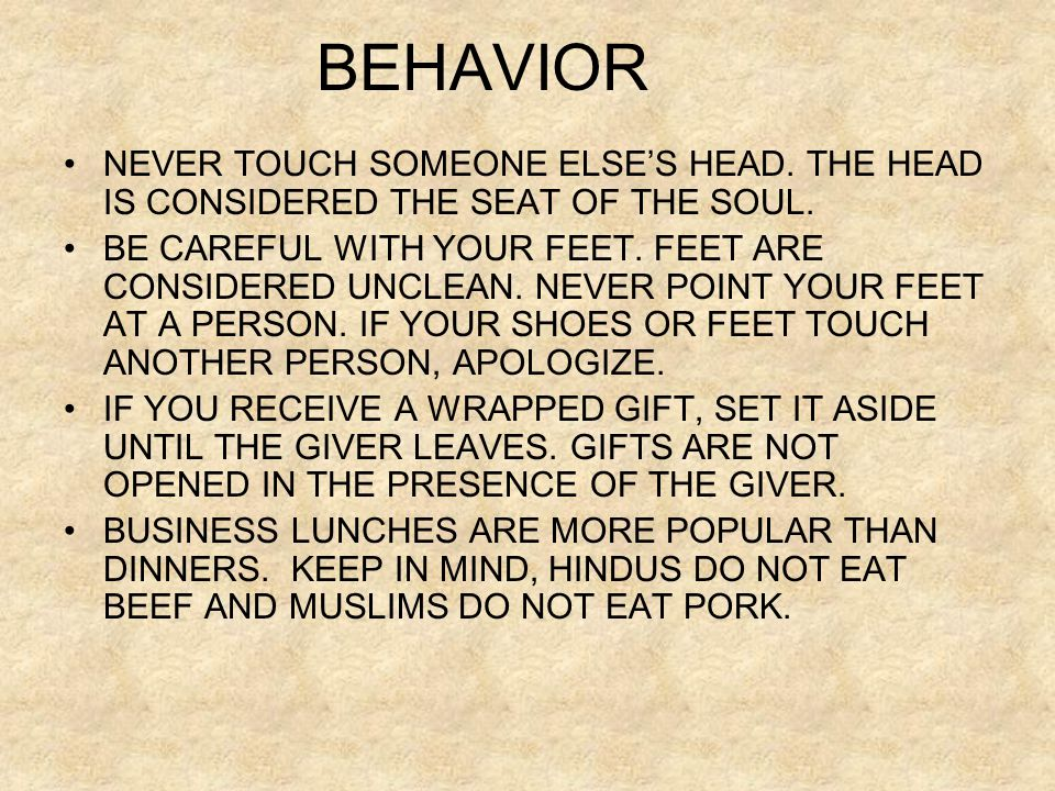 BEHAVIOR NEVER TOUCH SOMEONE ELSE'S HEAD. THE HEAD IS CONSIDERED THE SEAT OF THE SOUL.
