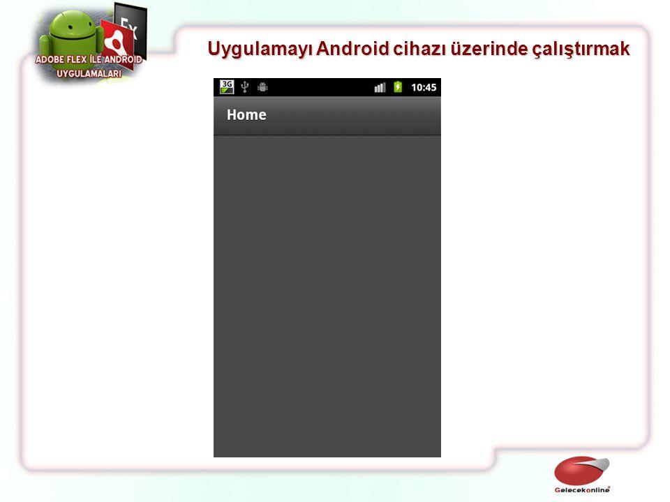 Uygulamayı Android cihazı üzerinde çalıştırmak