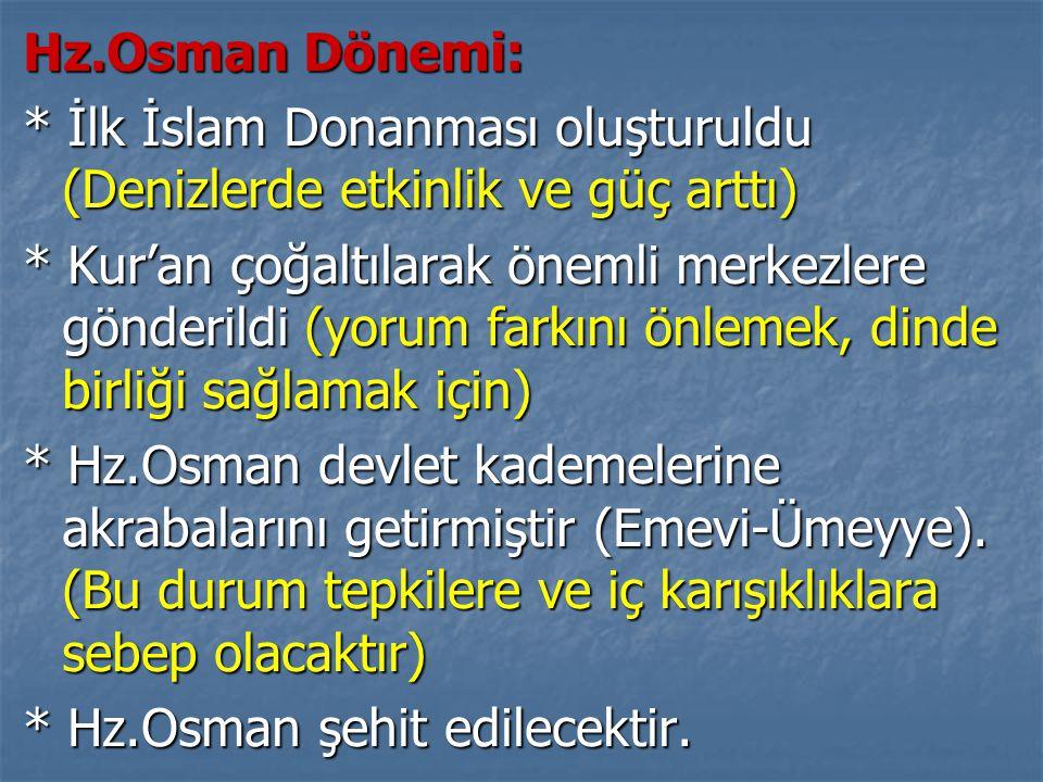 Hz.Osman Dönemi: * İlk İslam Donanması oluşturuldu (Denizlerde etkinlik ve güç arttı)