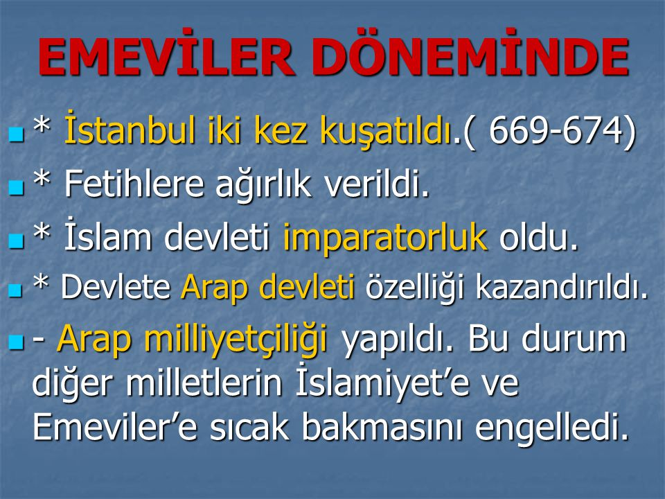 EMEVİLER DÖNEMİNDE * İstanbul iki kez kuşatıldı.( 669-674)