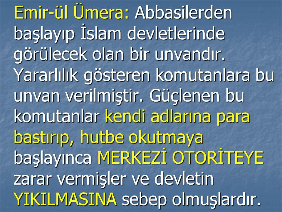 Emir-ül Ümera: Abbasilerden başlayıp İslam devletlerinde görülecek olan bir unvandır.
