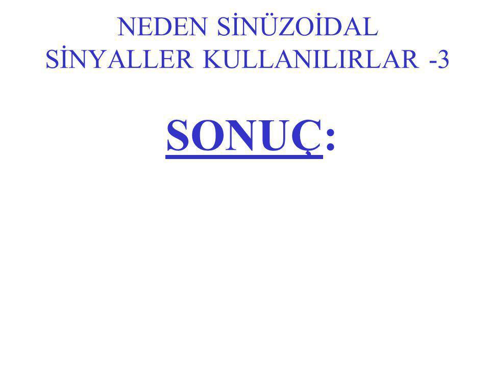 NEDEN SİNÜZOİDAL SİNYALLER KULLANILIRLAR -3 SONUÇ: