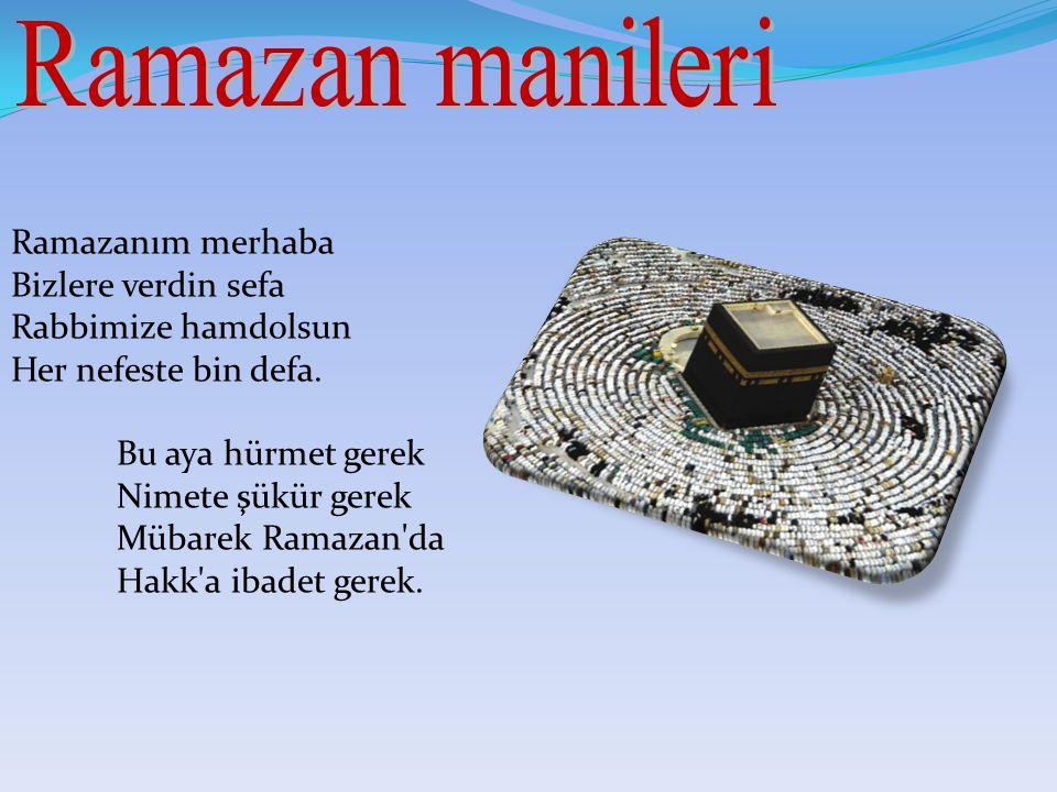 Ramazan manileri Ramazanım merhaba Bizlere verdin sefa Rabbimize hamdolsun Her nefeste bin defa.