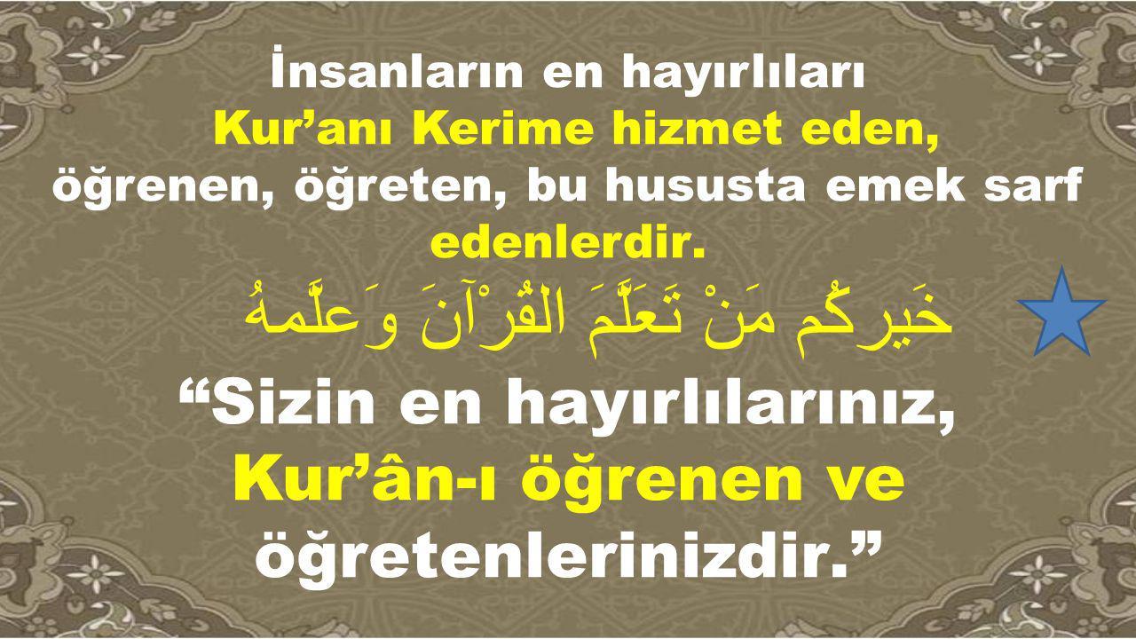 Sizin en hayırlılarınız, Kur'ân-ı öğrenen ve öğretenlerinizdir.