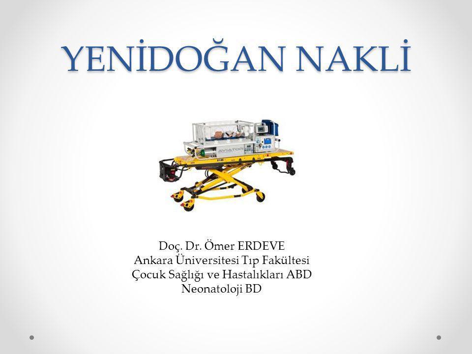 YENİDOĞAN NAKLİ Doç. Dr. Ömer ERDEVE Ankara Üniversitesi Tıp Fakültesi