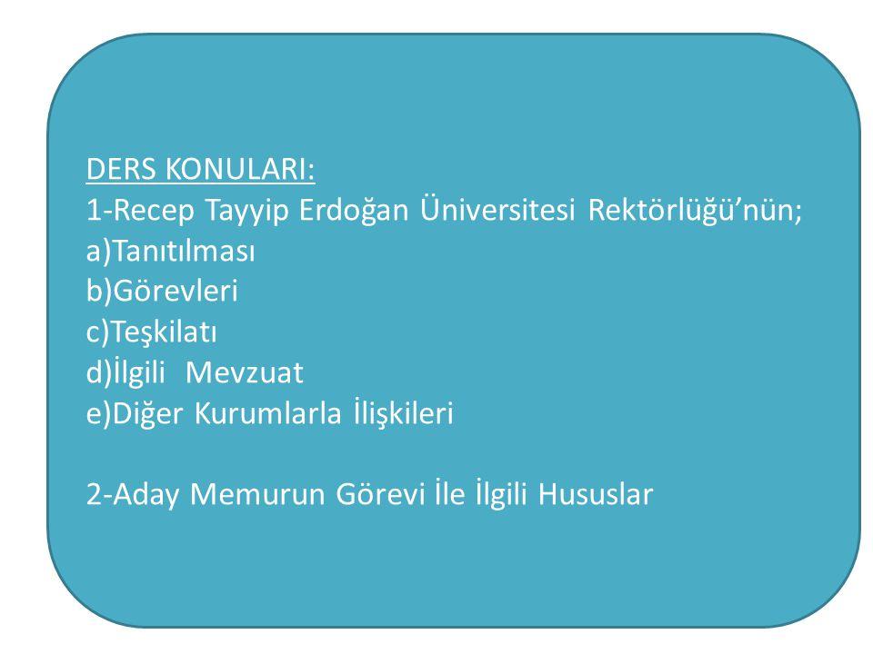 DERS KONULARI: 1-Recep Tayyip Erdoğan Üniversitesi Rektörlüğü'nün; a)Tanıtılması. b)Görevleri. c)Teşkilatı.