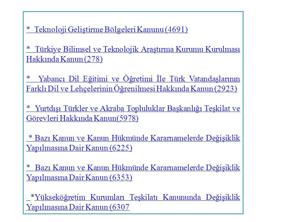 * Teknoloji Geliştirme Bölgeleri Kanunu (4691) * Türkiye Bilimsel ve Teknolojik Araştırma Kurumu Kurulması Hakkında Kanun (278)
