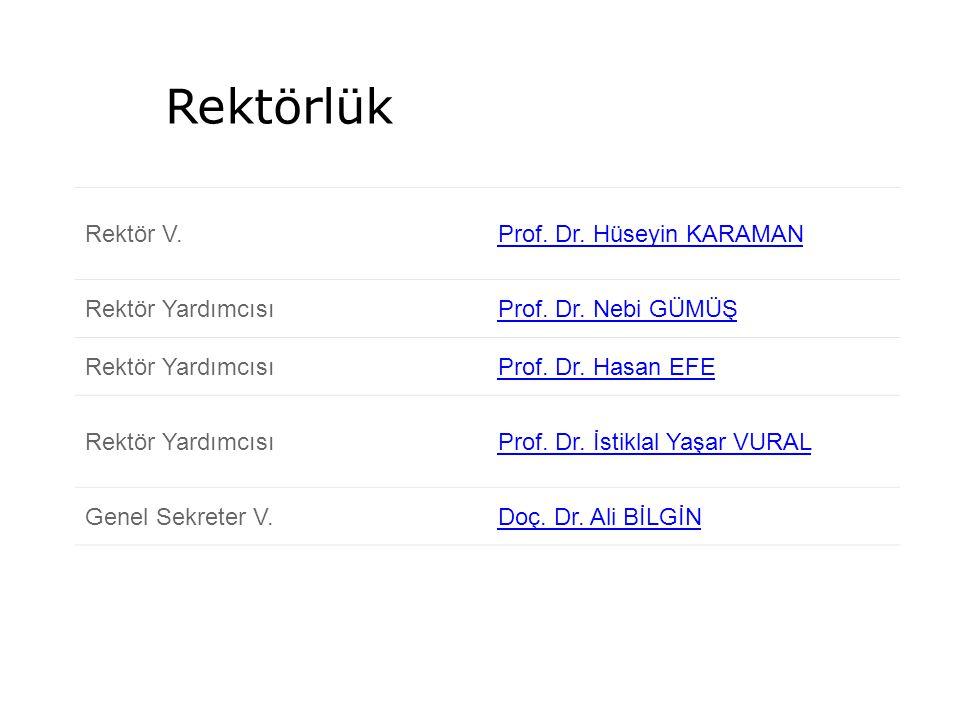 Rektörlük Rektör V. Prof. Dr. Hüseyin KARAMAN Rektör Yardımcısı