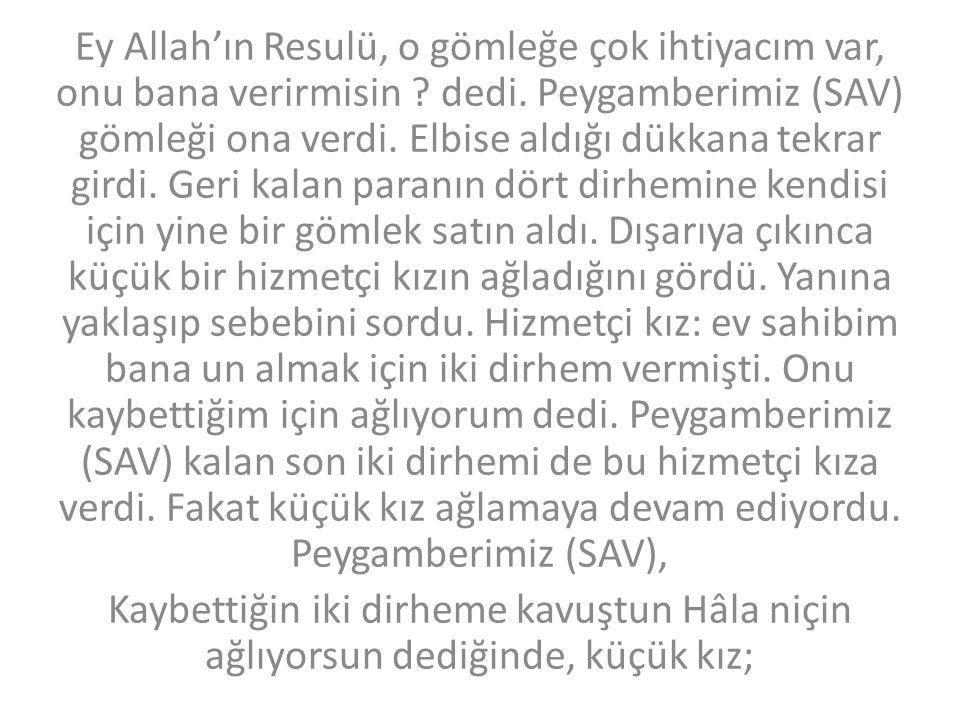 Ey Allah'ın Resulü, o gömleğe çok ihtiyacım var, onu bana verirmisin