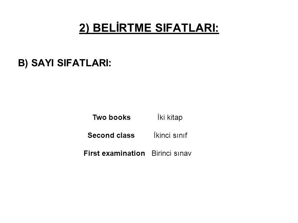 2) BELİRTME SIFATLARI: B) SAYI SIFATLARI: Two books İki kitap