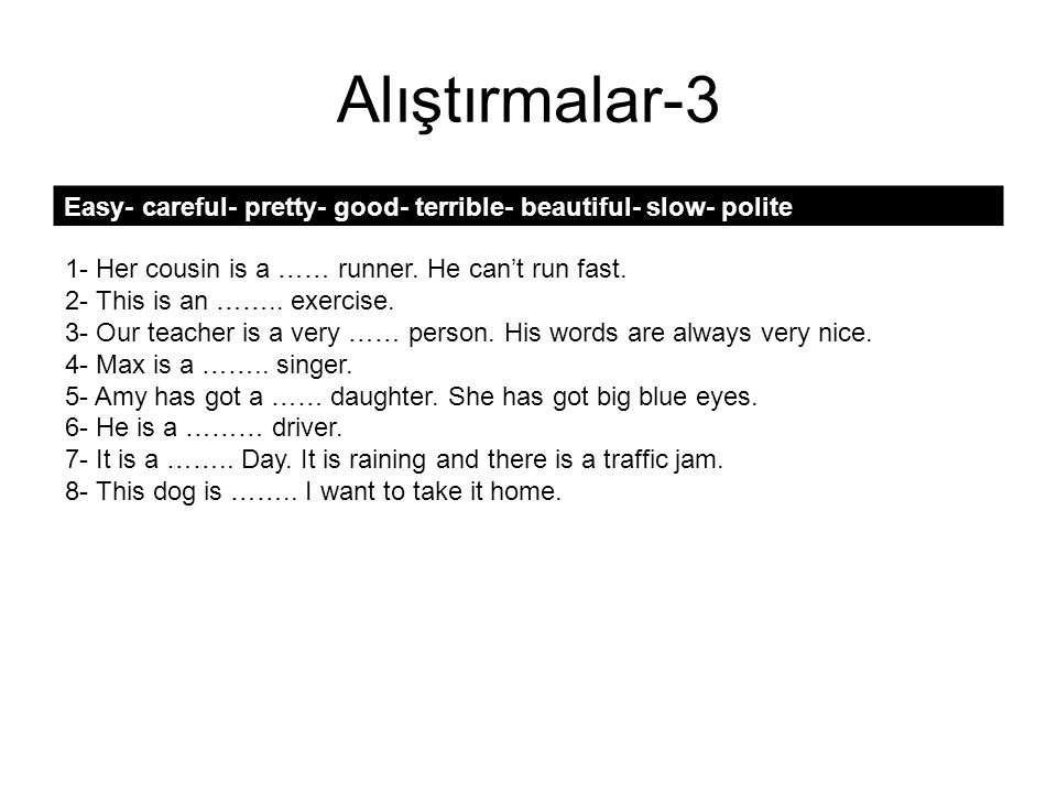 Alıştırmalar-3 Easy- careful- pretty- good- terrible- beautiful- slow- polite. 1- Her cousin is a …… runner. He can't run fast.