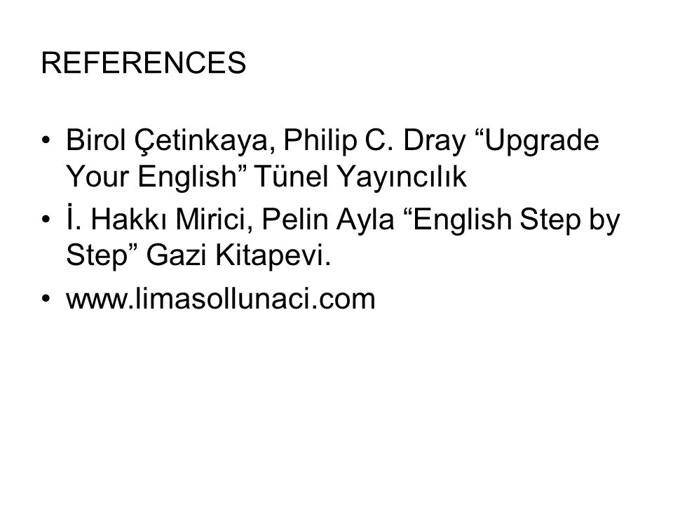 REFERENCES Birol Çetinkaya, Philip C. Dray Upgrade Your English Tünel Yayıncılık.