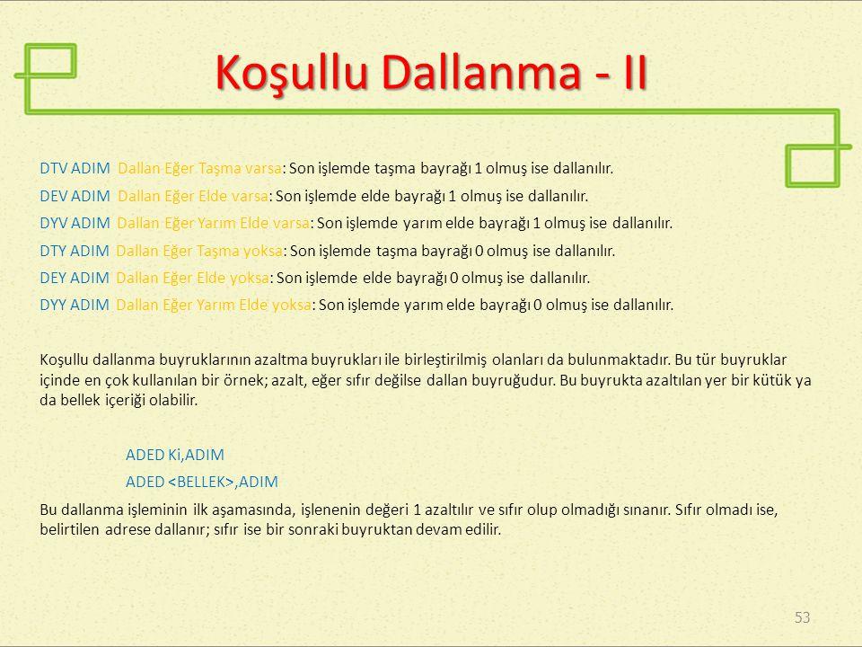 Koşullu Dallanma - II DTV ADIM Dallan Eğer Taşma varsa: Son işlemde taşma bayrağı 1 olmuş ise dallanılır.