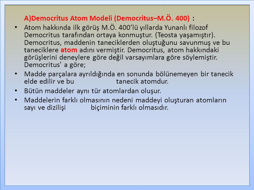A)Democritus Atom Modeli (Democritus–M.Ö. 400) :