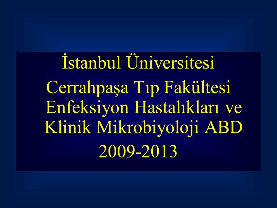 İstanbul Üniversitesi Cerrahpaşa Tıp Fakültesi Enfeksiyon Hastalıkları ve Klinik Mikrobiyoloji ABD 2009-2013
