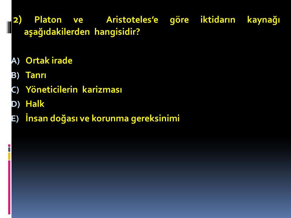 2) Platon ve Aristoteles'e göre iktidarın kaynağı aşağıdakilerden hangisidir