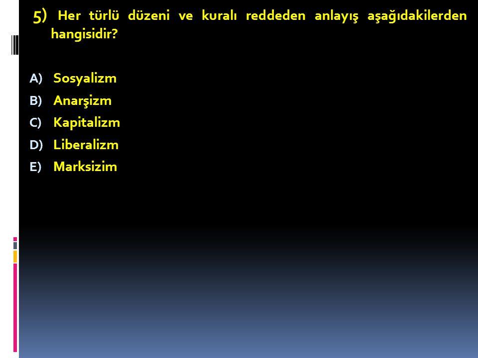 5) Her türlü düzeni ve kuralı reddeden anlayış aşağıdakilerden hangisidir