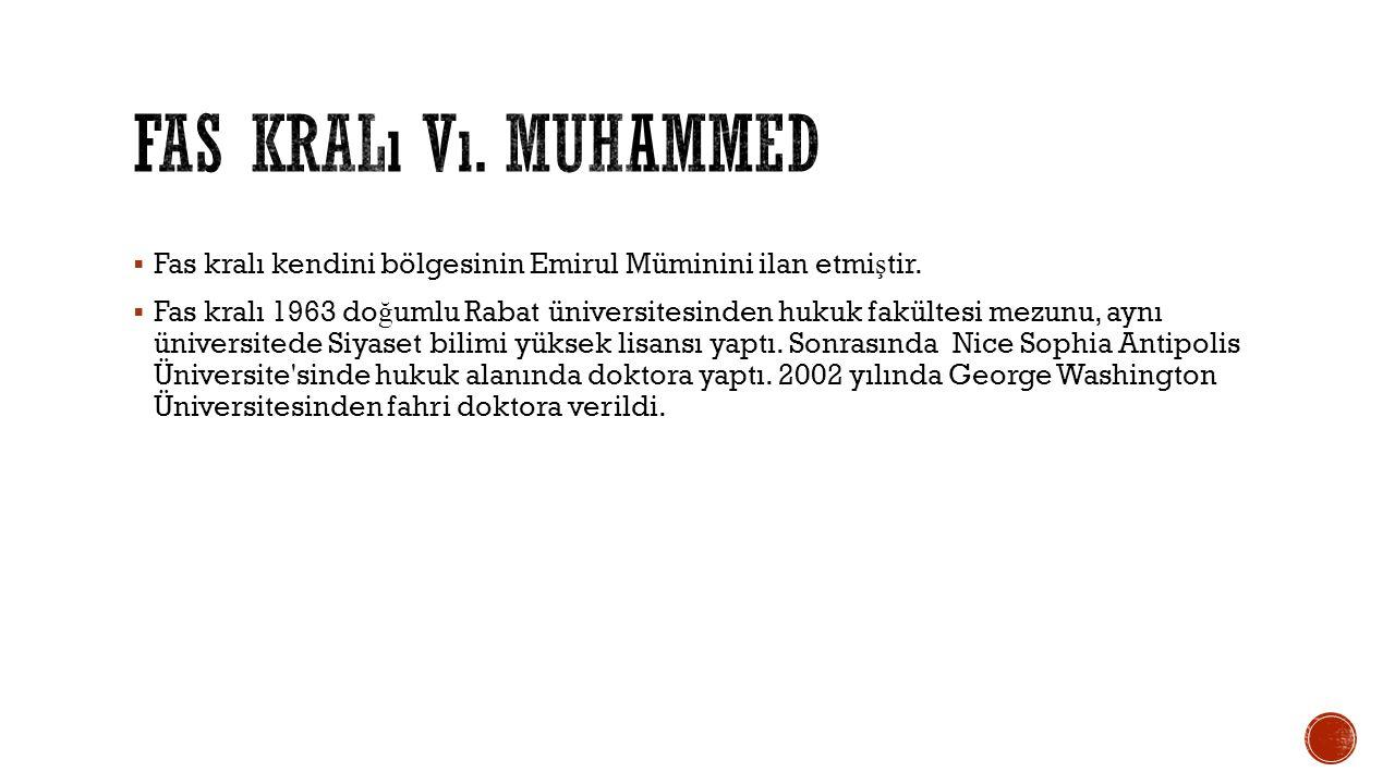 Fas Kralı vı. Muhammed Fas kralı kendini bölgesinin Emirul Müminini ilan etmiştir.