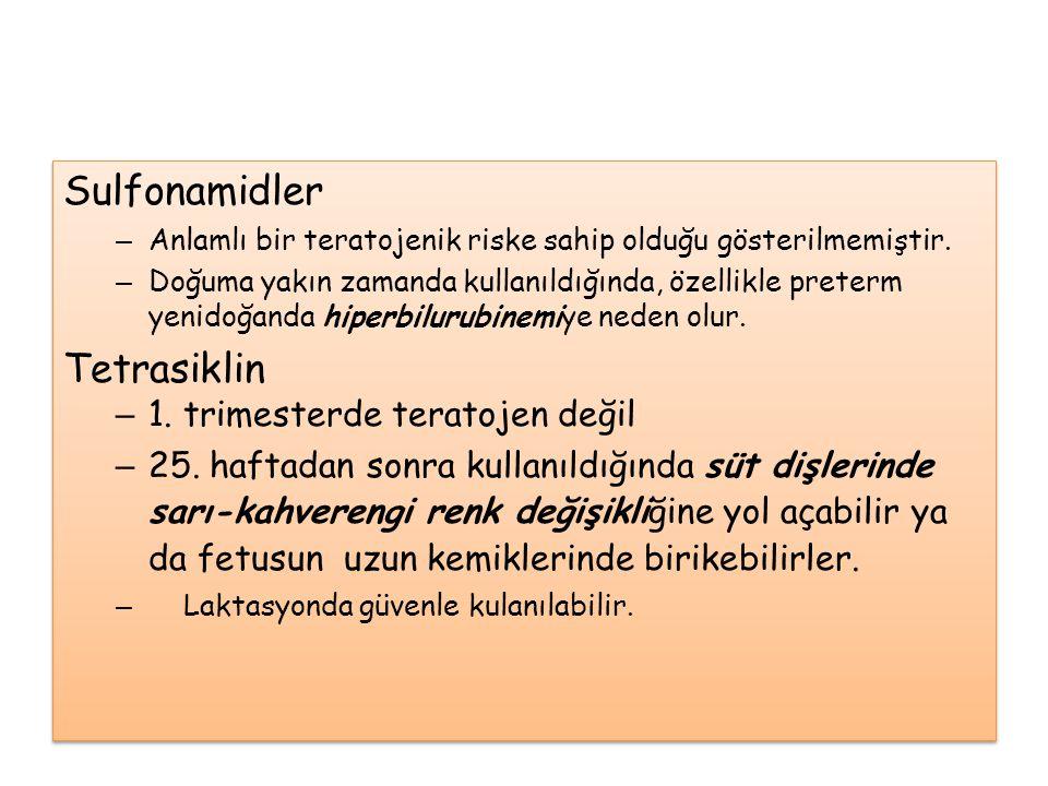 Sulfonamidler Tetrasiklin 1. trimesterde teratojen değil