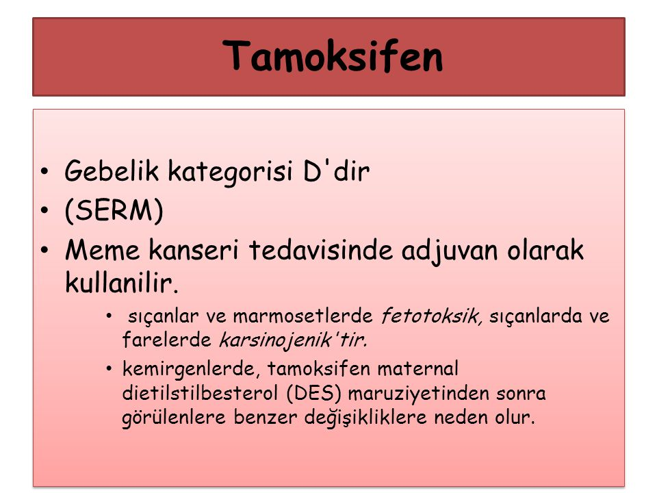 Tamoksifen Gebelik kategorisi D dir (SERM)