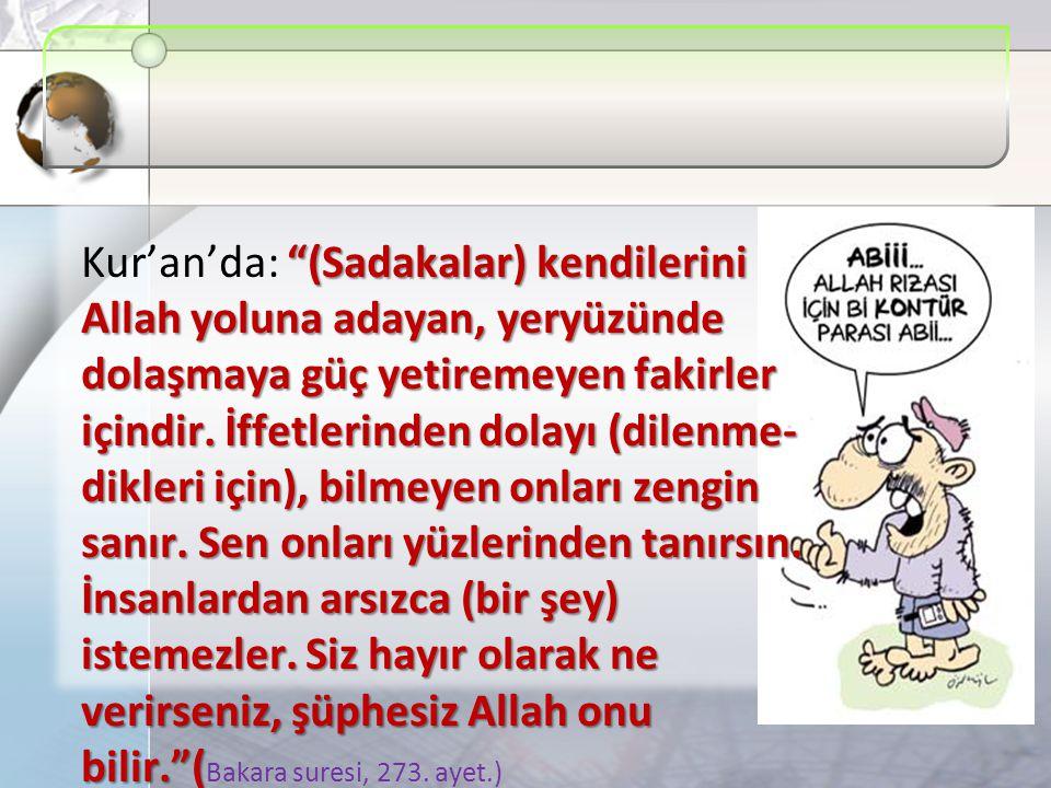 Kur'an'da: (Sadakalar) kendilerini Allah yoluna adayan, yeryüzünde dolaşmaya güç yetiremeyen fakirler içindir.