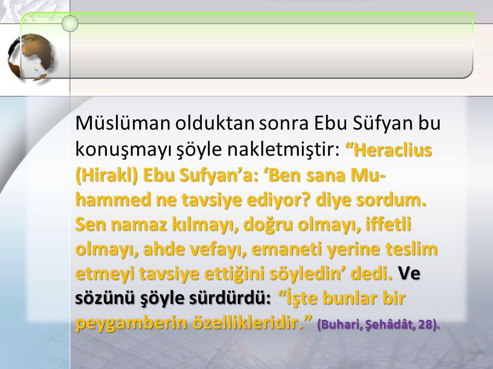 Müslüman olduktan sonra Ebu Süfyan bu konuşmayı şöyle nakletmiştir: Heraclius (Hirakl) Ebu Sufyan'a: 'Ben sana Mu-hammed ne tavsiye ediyor.