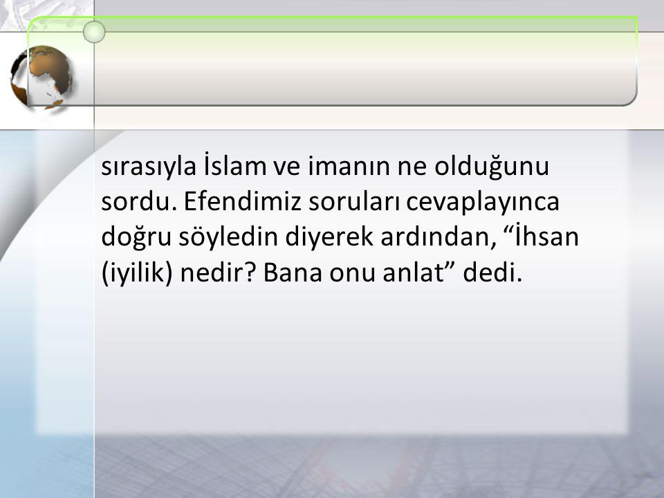 sırasıyla İslam ve imanın ne olduğunu sordu