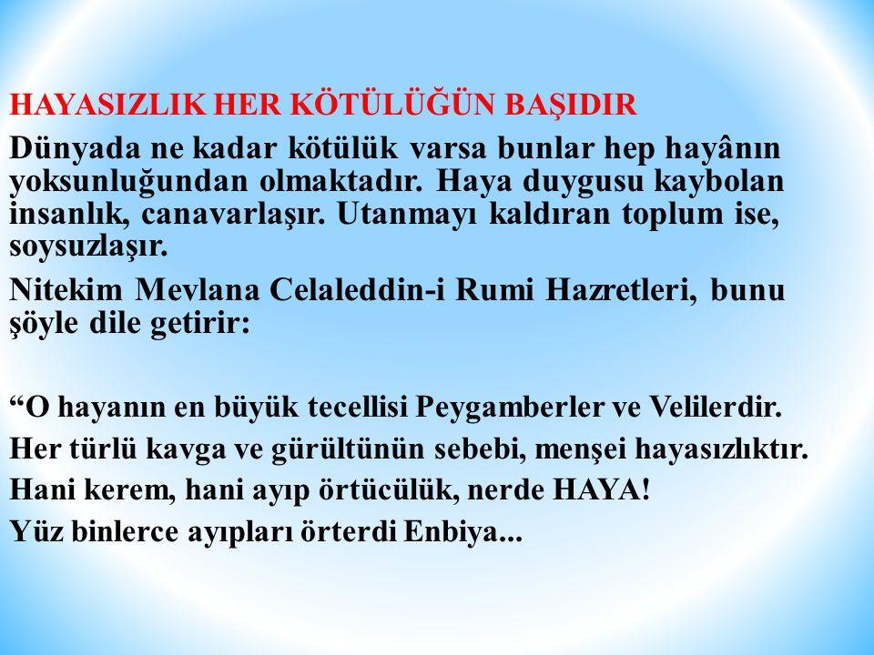 Nitekim Mevlana Celaleddin-i Rumi Hazretleri, bunu şöyle dile getirir: