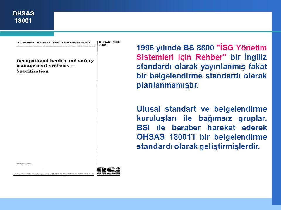 1996 yılında BS 8800 İSG Yönetim Sistemleri için Rehber bir İngiliz standardı olarak yayınlanmış fakat bir belgelendirme standardı olarak planlanmamıştır.