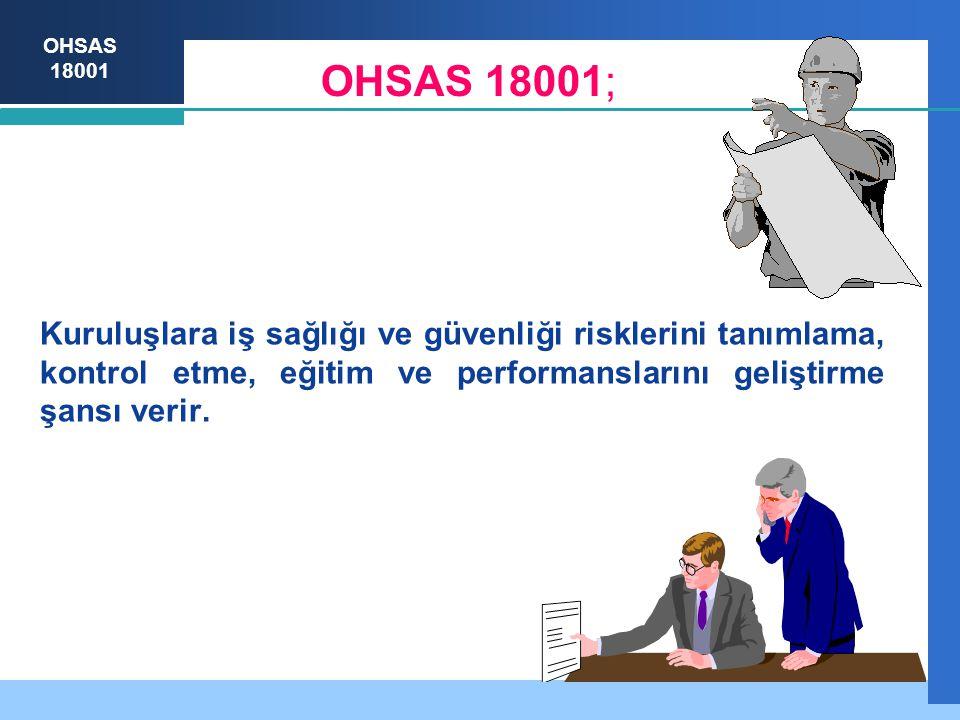 OHSAS 18001; Kuruluşlara iş sağlığı ve güvenliği risklerini tanımlama, kontrol etme, eğitim ve performanslarını geliştirme şansı verir.