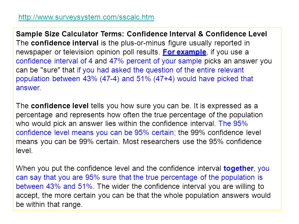 http://www.surveysystem.com/sscalc.htm Sample Size Calculator Terms: Confidence Interval & Confidence Level.