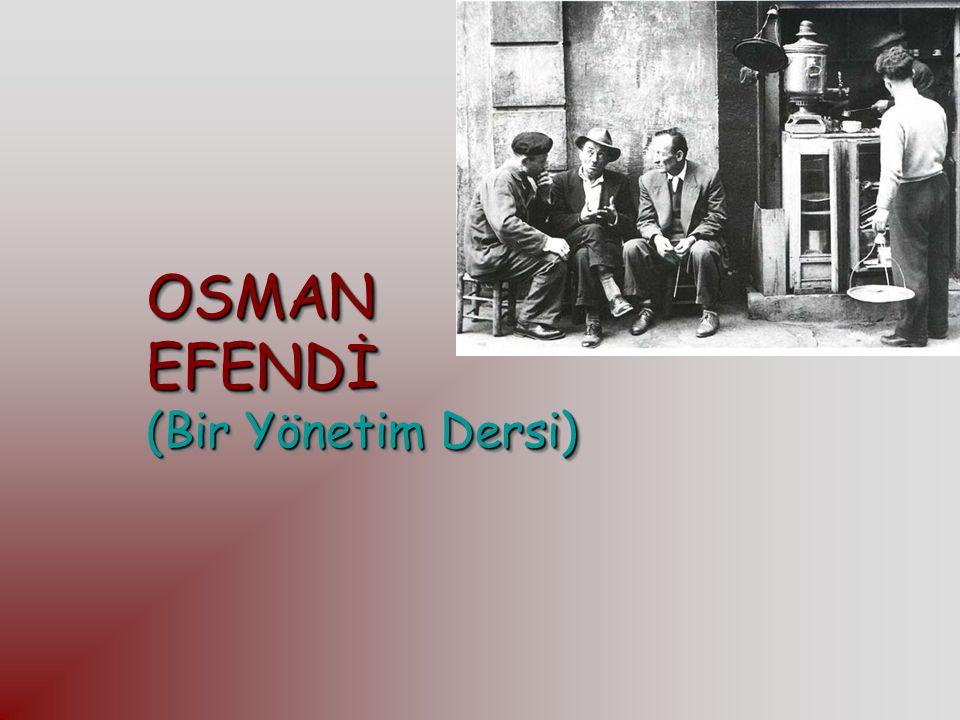 OSMAN EFENDİ (Bir Yönetim Dersi)