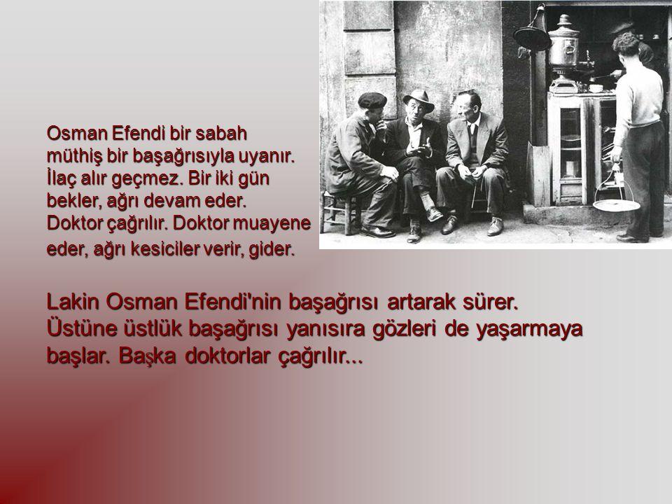 Lakin Osman Efendi nin başağrısı artarak sürer.