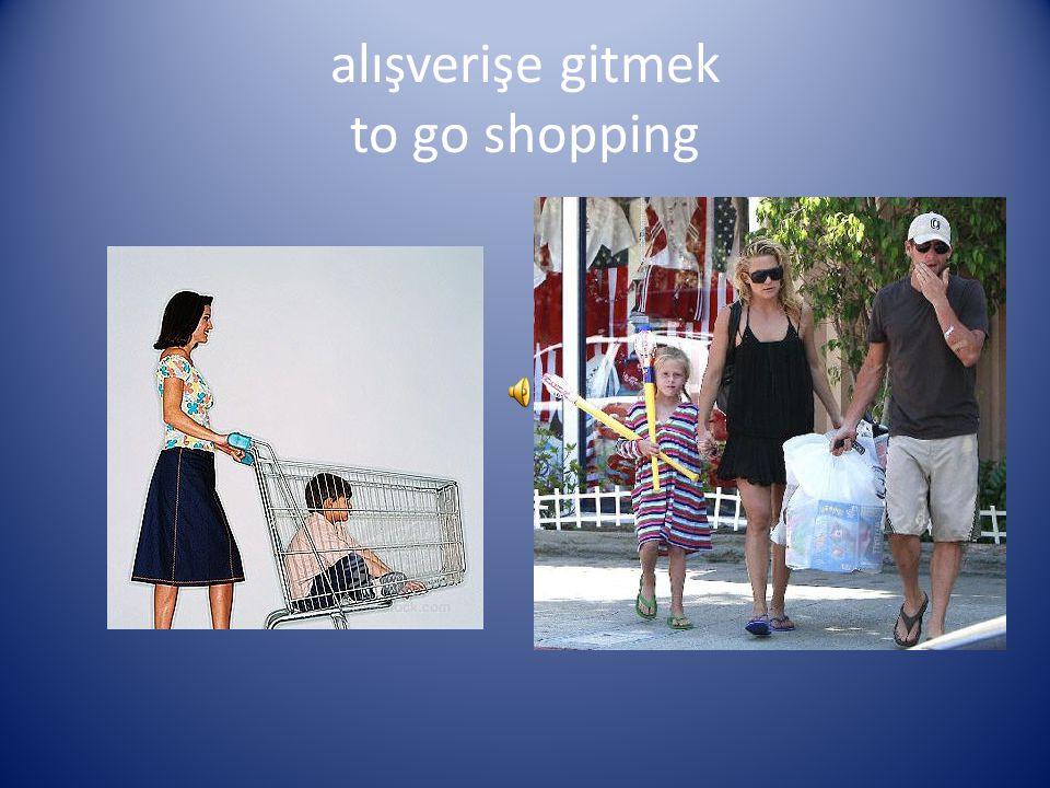 alışverişe gitmek to go shopping