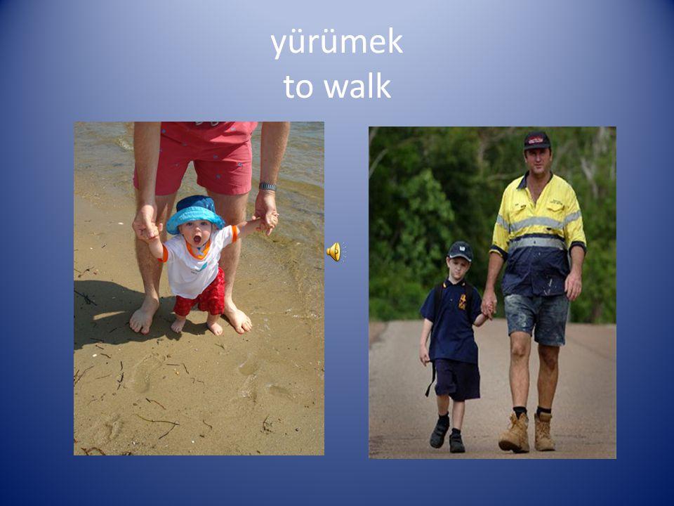 yürümek to walk