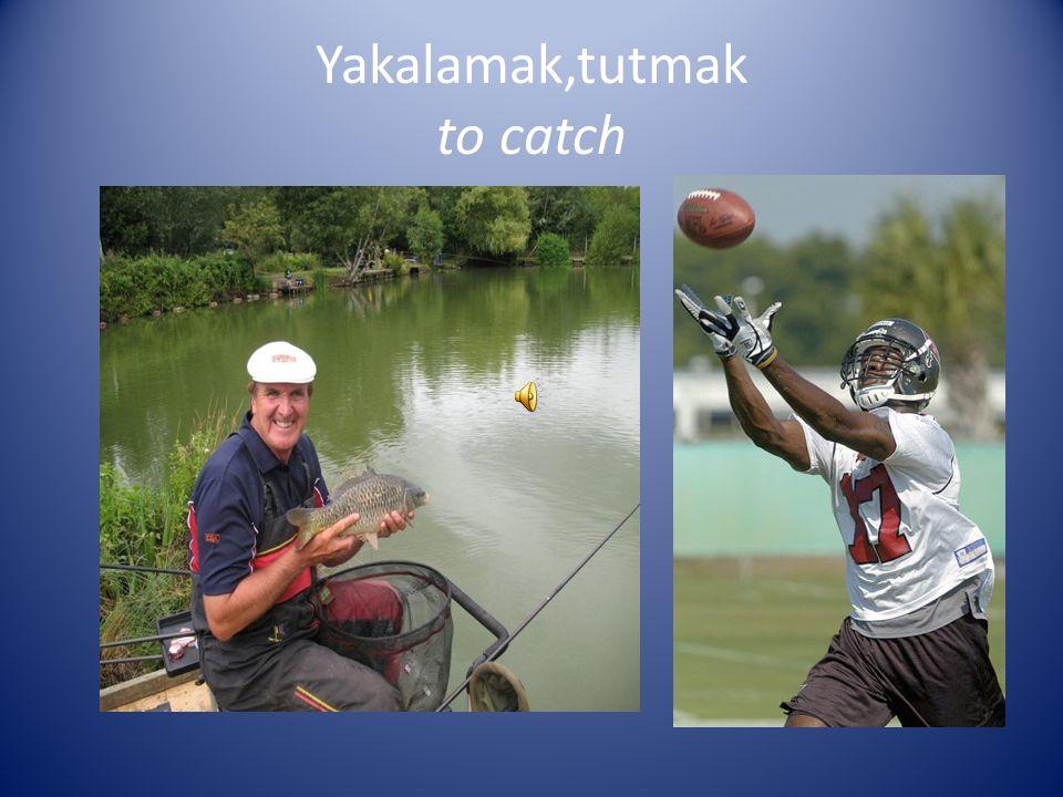 Yakalamak,tutmak to catch