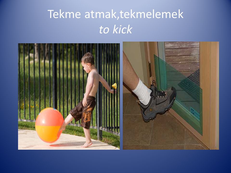 Tekme atmak,tekmelemek to kick