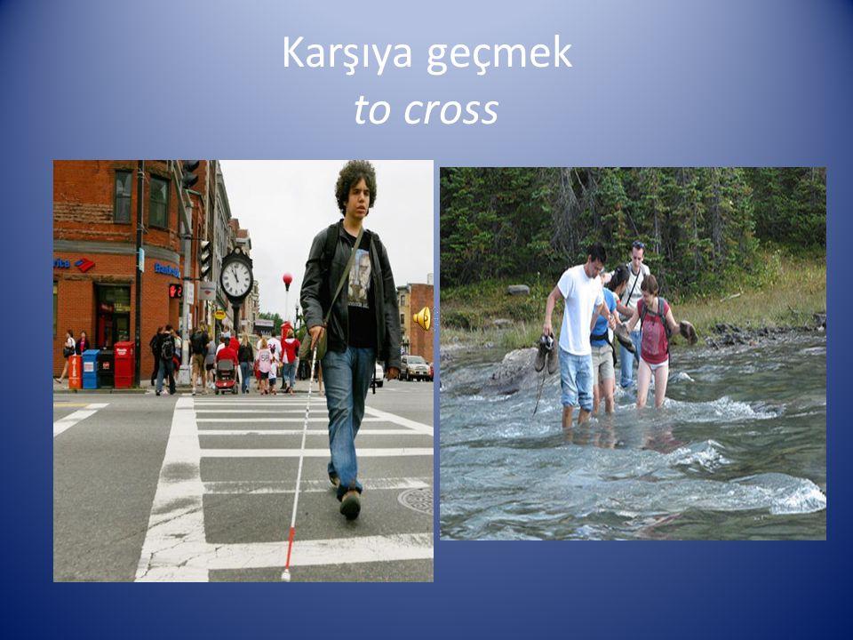 Karşıya geçmek to cross