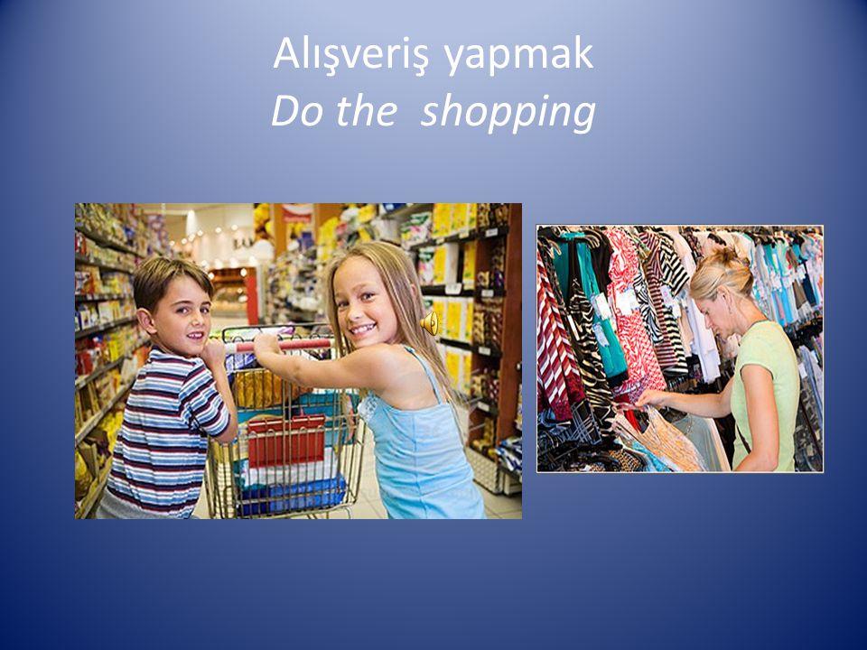 Alışveriş yapmak Do the shopping