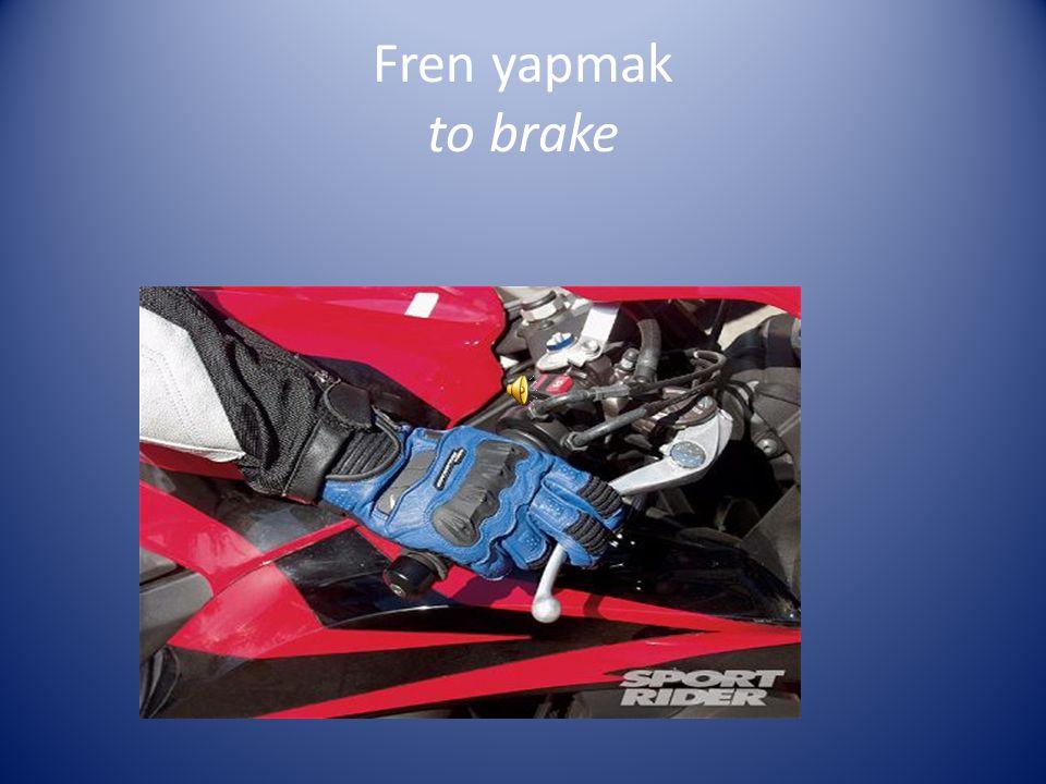 Fren yapmak to brake