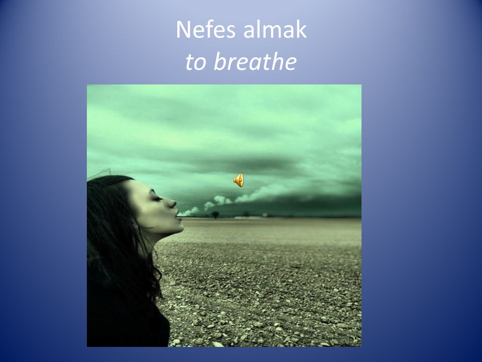 Nefes almak to breathe
