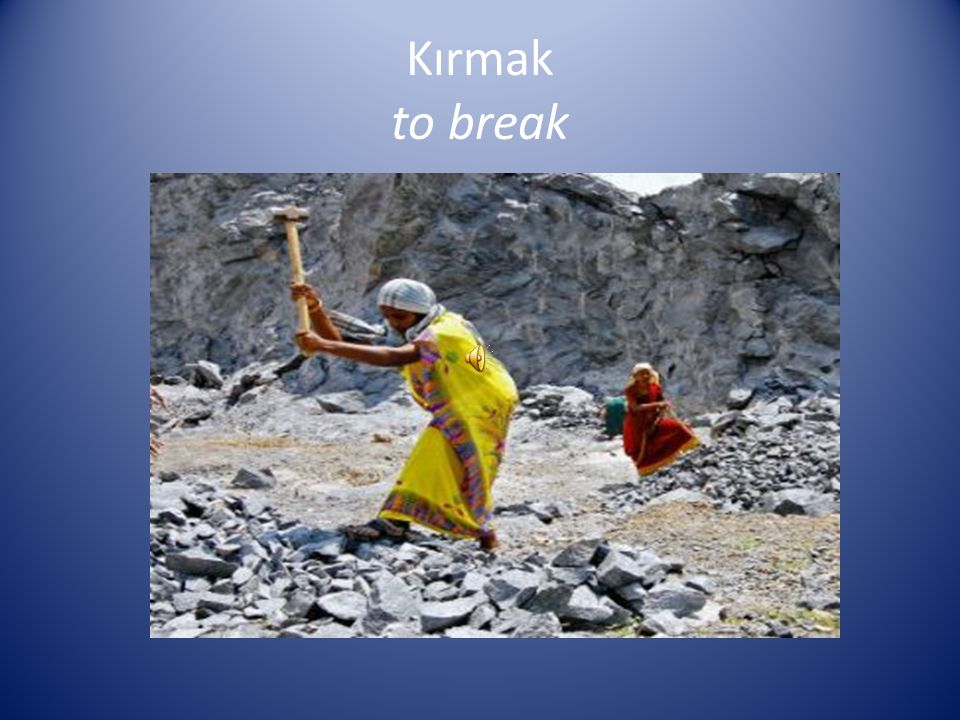 Kırmak to break