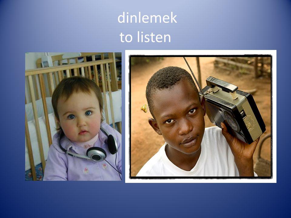 dinlemek to listen