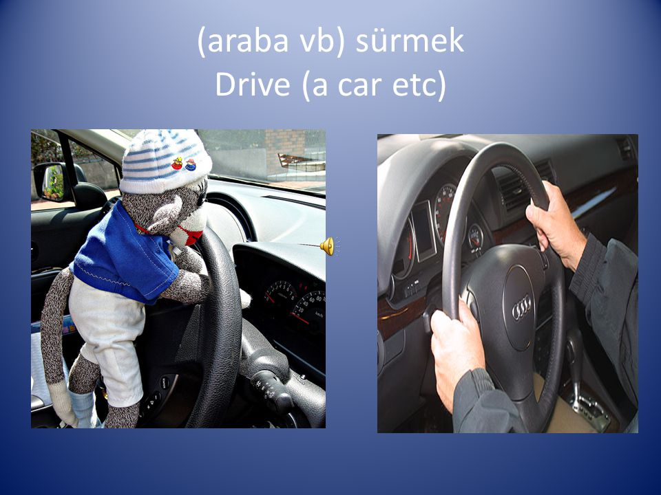 (araba vb) sürmek Drive (a car etc)