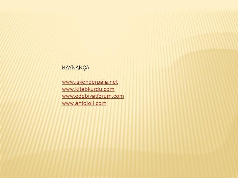 KAYNAKÇA www.iskenderpala.net www.kitabkurdu.com www.edebiyatforum.com www.antoloji.com